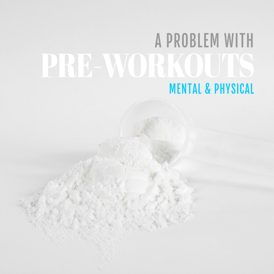A Problem With Pre-Workouts | Mental & Physical